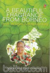A Beautiful Fragrance From Borneo: The Life and Service of Juliette Saloh-Kiting