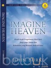 Imagine Heaven: Kisah-kisah Pengalaman Mati Suri, Janji-janji Tuhan dan Kekekalan yang Menanti Anda di Sana