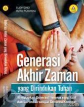 Generasi Akhir Zaman Yang Dirindukan Tuhan: Menyiapkan Generasi Penerus Yang Kuat Dan Bertindak Sampai Generasi Keempat