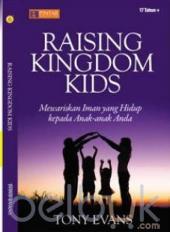 Raising Kingdom Kids: Mewariskan Iman Yang Hidup Kepada Anak-anak Anda