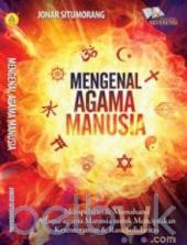 Mengenal Agama Manusia: Mempelajari Dan Memahami Agama-agama Manusia Untuk Menciptakan Ketentraman dan Rasa Solidaritas