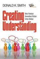 Creating Understanding: Buku Panduan Komunikasi Kristen Lintas Budaya