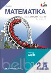 Matematika untuk SMA/MA Kelas XI Semester 1 (Kelompok Wajib) (Kurikulum 2013) (Jilid 2A)