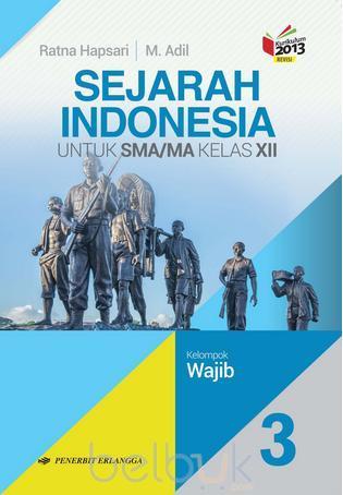 Sejarah Indonesia untuk SMA/MA Kelas XII (Kelompok Wajib ...