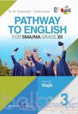Pathway to English for SMA/MA Grade XII (Kelompok Wajib) (Kurikulum 2013) (Jilid 3)