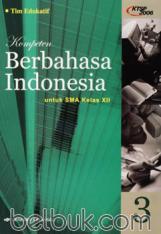 Kompeten Berbahasa Indonesia untuk SMA kelas XII (KTSP 2006) (Jilid 3)