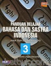 Panduan Belajar Bahasa dan Sastra Indonesia untuk SMA dan MA Kelas XII (KTSP 2006) (Jilid 3)