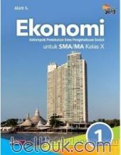 Ekonomi untuk SMA/MA Kelas X (Kelompok Peminatan IPS) (Kurkulum 2013) (Jilid 1)