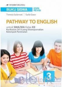 Buku Siswa: Pathway to English untuk SMA/MA Kelas XII (Kelompok Peminatan  Ilmu Bahasa dan Budaya) (Kurikulum 2013) (Jilid 3)
