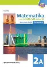 Matematika untuk SMA/MA Kelas XI Semester 1 (Kurikulum 2013) (Jilid 2A)