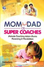 Mom and Dad as Super Coaches: Meotode Coaching dalam Dunia Parenting dan Pendidikan