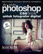 The Adobe Photoshop CS6 Book untuk Fotografer Digital: Menyingkap Rahasia Industri Fotografi