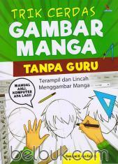 Trik Cerdas Gambar Manga Tanpa Guru: Terampil dan Lincah Menggambar Manga