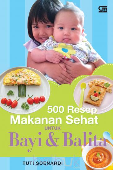 500 Resep Makanan Sehat untuk Bayi dan Balita: Tuti Soenardi - Belbuk.com