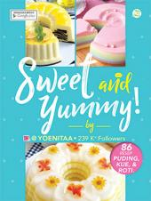 Sweet and Yummy: 86 Resep Puding, Kue, Roti