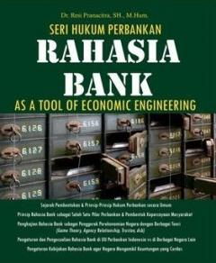 Seri Hukum Perbankan: Rahasia Bank (As A Tool Of Economic Engineering)