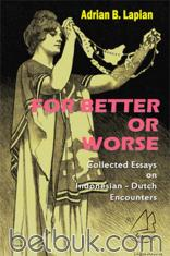 For Better Or Worse: Collected Essays on Indonesian - Dutch Encounters