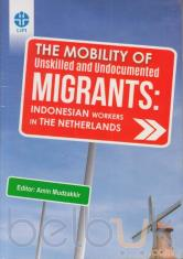 The Mobility of Unskilled and Undocumented Migrants: Indonesian Workers in the Netherlands