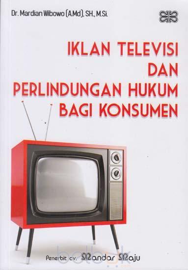Iklan Televisi Dan Perlindungan Hukum Bagi Konsumen Mardian Wibowo