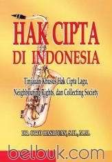 Hak Cipta Di Indonesia: Tinjauan Khusus Hak Cipta Lagu, Neighbouring Rights, dan Collecting Society