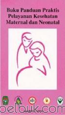 Buku Panduan Praktis Pelayanan Kesehatan Maternal dan Neonatal