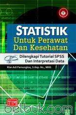 Statistik untuk Perawat dan Kesehatan: Dilengkapi Tutorial SPSS dan Interpretasi Data
