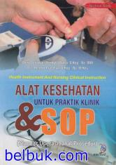 Alat Kesehatan untuk Praktik Klinik & SOP (Standar Operasional Prosedur) (Health Instrument and Nursing Clinical Instruction)