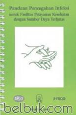 Panduan Pencegahan Infeksi Untuk Fasilitas Pelayanan Kesehatan dengan Sumber Daya Terbatas