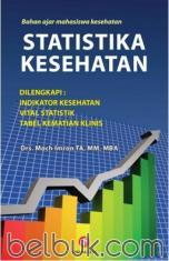Statistika Kesehatan (Dilengkapi: Indikator Kesehatan, Vital Statistik, Tabel Kematian Klinis)