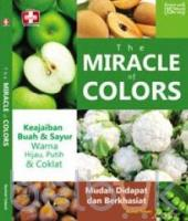The Miracle Of Colors: Keajaiban Buah Dan Sayur Warna Hijau, Putih dan Coklat