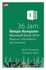36 Jam Belajar Komputer Microsoft Excel 2016: Beginner, Intermediate, dan Advanced
