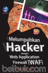 Melumpuhkan Hacker dengan Web Application Firewall (WAF)