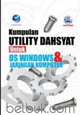 Kumpulan Utility Dahsyat Untuk OS Windows dan Jaringan Komputer