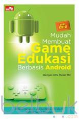 Mudah Membuat Game Edukasi Berbasis Android (Edisi Revisi)