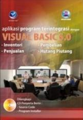 Aplikasi Program Terintegrasi dengan Visual Basic 6.0 (+CD)