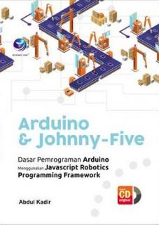 Arduino dan Johnny-Five: Dasar Pemrograman Arduino Menggunakan Javascript Robotics Programming Framework