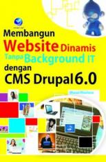 Membangun Website Dinamis Tanpa Background IT Dengan CMS Drupal 6.0
