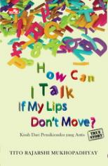 How Can I Talk If My Lips Dont Move: Kisah dari Pemikiranku yang Autis (True Story)