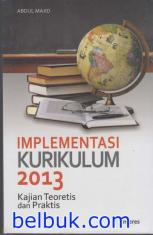 Implementasi Kurikulum 2013: Kajian Teoritis dan Praktis