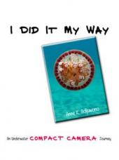 I Did It My Way: An Underwater Compact Camera Journey (Soft Cover)