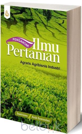 Pengantar Ilmu Pertanian Agraris Agribisnis Industri Soetriono