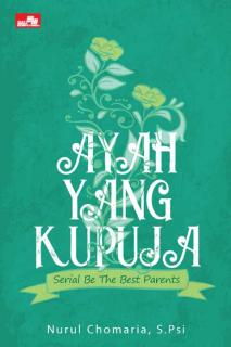 Ayah yang Kupuja (Serial Be The Best Parents)