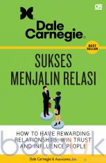 Sukses Menjalin Relasi: How To Have Rewarding Relationship, Win Trust and Influence People