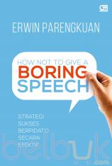 How Not to Give A Boring Speech: Strategi Sukses Berpidato Secara Efektif