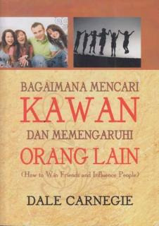 Bagaimana Mencari Kawan dan Mempengaruhi Orang Lain: How To Win Friends and Influence People (Soft Cover)