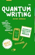 Quantum Writing: Cara Cepat nan Bermanfaat untuk Merangsang Munculnaya Potensi Menulis
