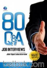 80 Q&A: Job Interview: Jalur Cepat Lolos Interview