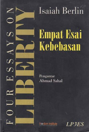 4 essays on liberty These four essays deal with the various aspects of individual liberty, including the distinction between positive and negative liberty and the necessity of rejecting determinism if we wish to keep hold of the notions of human responsibility and freedom.