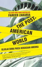 The Post-American Word: Gejolak Dunia Pasca Kekuasaan Amerika