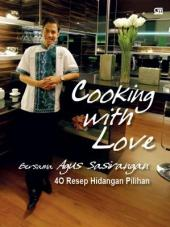 Cooking with Love Bersama Agus Sasirangan: 40 Resep Hidangan Pilihan